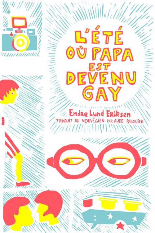 L'été où Papa est devenu gay Endre Lund Eriksen