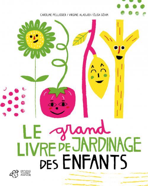 Editions thierry magnier caroline pellissier virginie aladjidi elisa gehin le grand livre de for Les meilleurs sites de jardinage